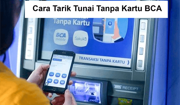 Cara tarik tunai tanpa kartu BCA serta transaksi dan setor di 2021